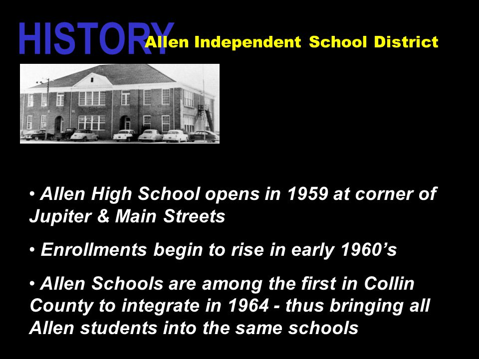 Allen High School opens in 1959 at corner of Jupiter & Main Streets Enrollments begin to rise in early 1960's Allen Schools are among the first in Col