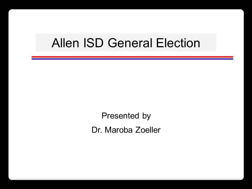 Allen ISD General Election Presented by Dr. Maroba Zoeller