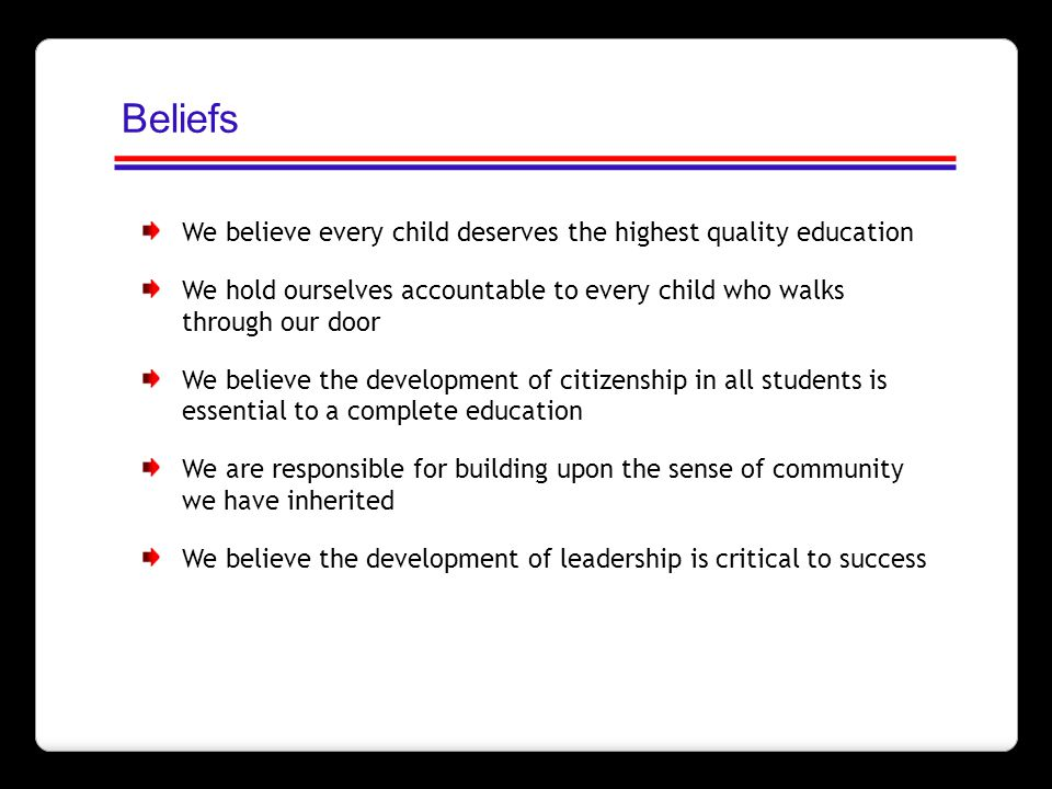 We believe every child deserves the highest quality education We hold ourselves accountable to every child who walks through our door We believe the d
