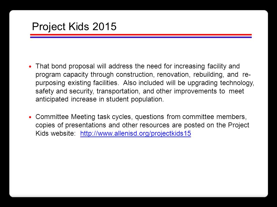 Project Kids 2015 That bond proposal will address the need for increasing facility and program capacity through construction, renovation, rebuilding,