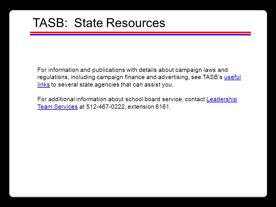 TASB: State Resources For information and publications with details about campaign laws and regulations, including campaign finance and advertising, s
