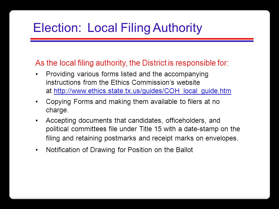 Election: Local Filing Authority As the local filing authority, the District is responsible for: Providing various forms listed and the accompanying i