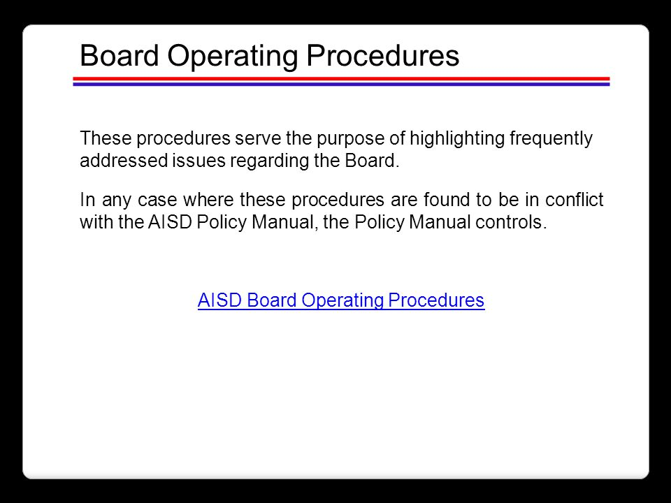 These procedures serve the purpose of highlighting frequently addressed issues regarding the Board. In any case where these procedures are found to be