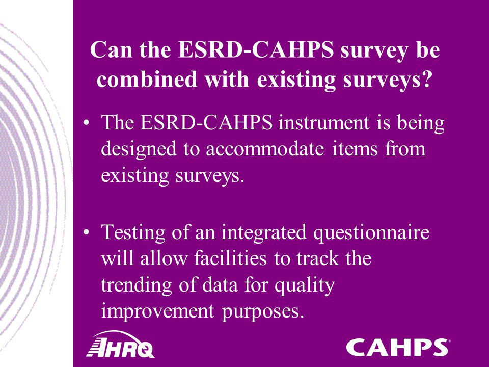 Can the ESRD-CAHPS survey be combined with existing surveys.