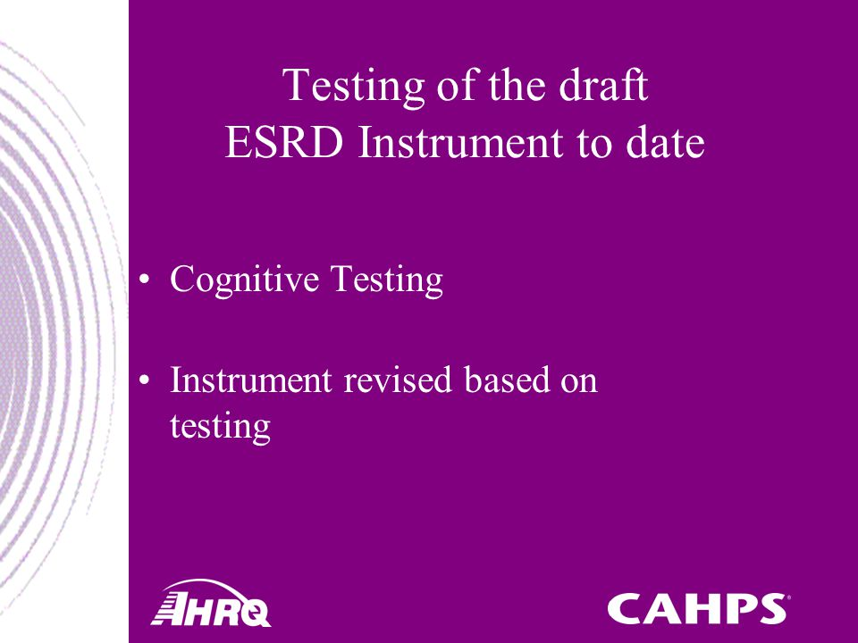 Testing of the draft ESRD Instrument to date Cognitive Testing Instrument revised based on testing