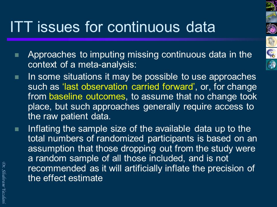 Dr. Shahram Yazdani ITT issues for continuous data Approaches to imputing missing continuous data in the context of a meta-analysis: In some situation