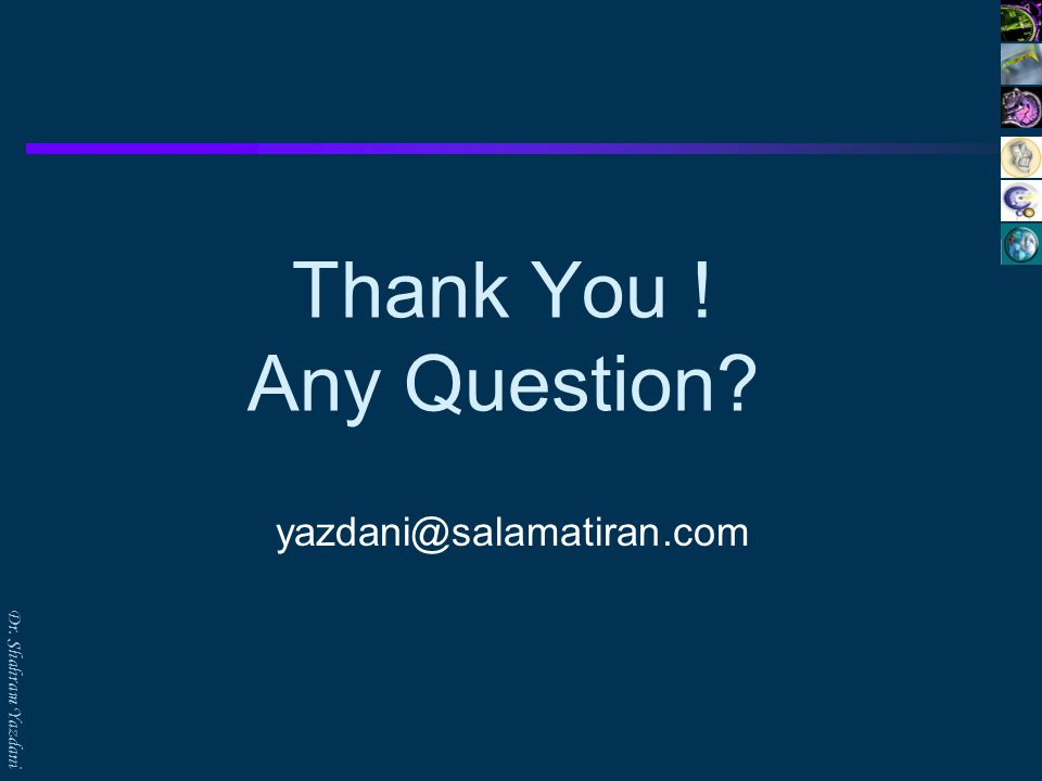 Dr. Shahram Yazdani Thank You ! Any Question? yazdani@salamatiran.com