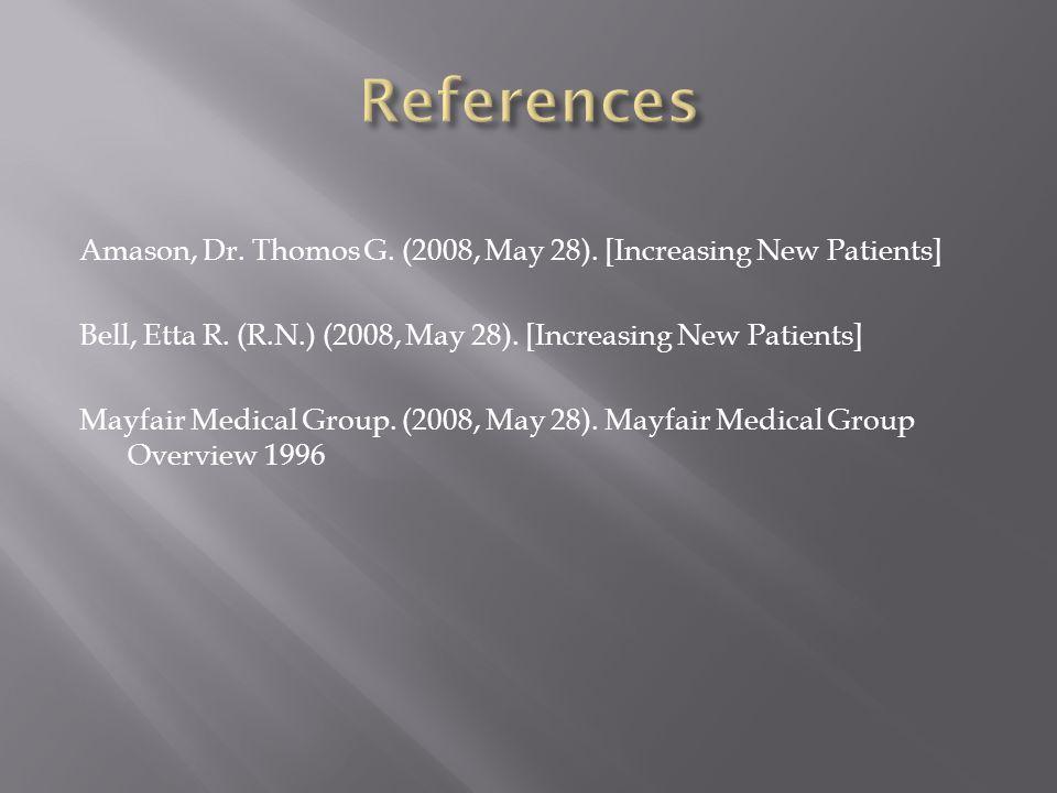 Amason, Dr. Thomos G. (2008, May 28). [Increasing New Patients] Bell, Etta R. (R.N.) (2008, May 28). [Increasing New Patients] Mayfair Medical Group.