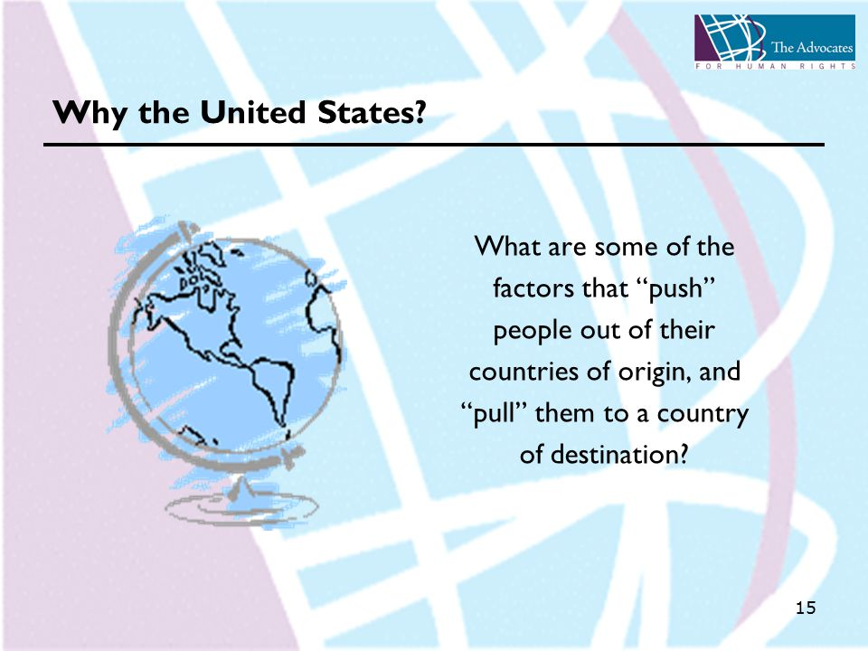15 What are some of the factors that push people out of their countries of origin, and pull them to a country of destination.