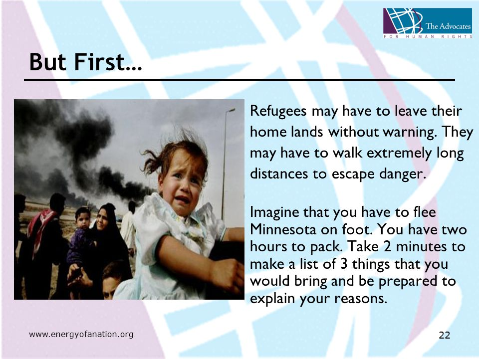 www.energyofanation.org 22 Refugees may have to leave their home lands without warning.