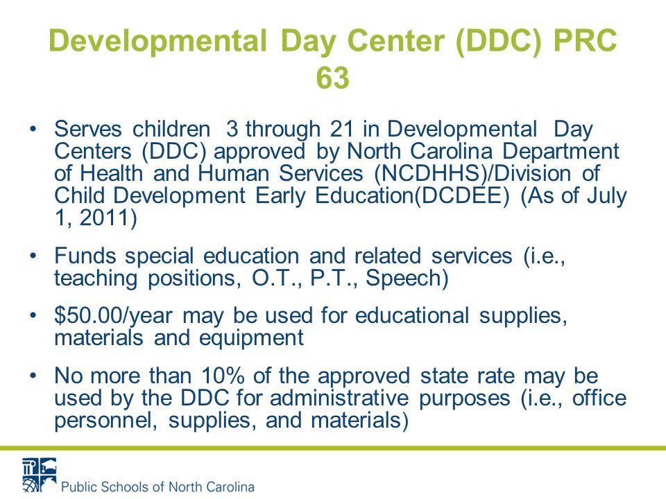 Developmental Day Center (DDC) PRC 63 Serves children 3 through 21 in Developmental Day Centers (DDC) approved by North Carolina Department of Health