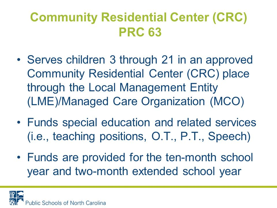 Community Residential Center (CRC) PRC 63 Serves children 3 through 21 in an approved Community Residential Center (CRC) place through the Local Manag