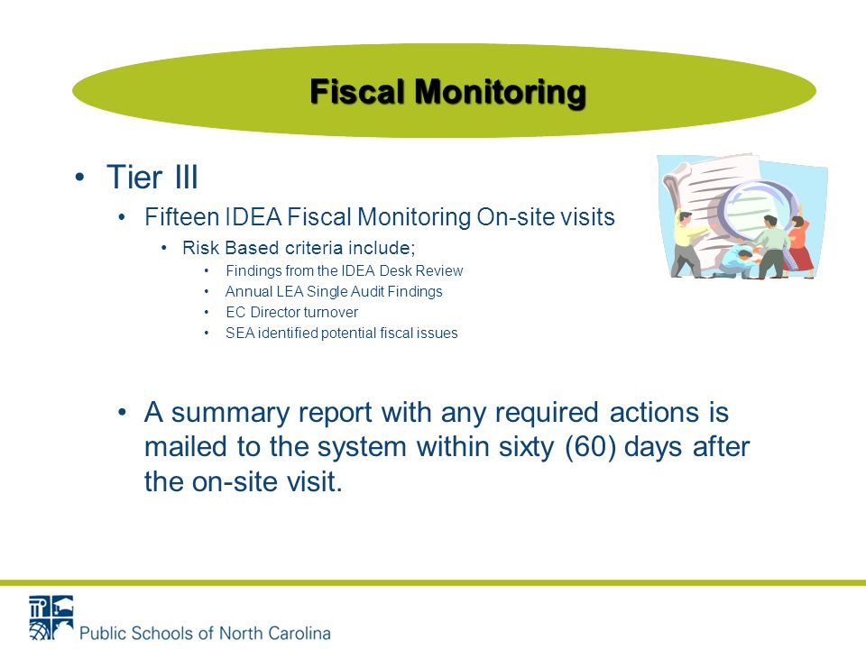 Tier III Fifteen IDEA Fiscal Monitoring On-site visits Risk Based criteria include; Findings from the IDEA Desk Review Annual LEA Single Audit Finding