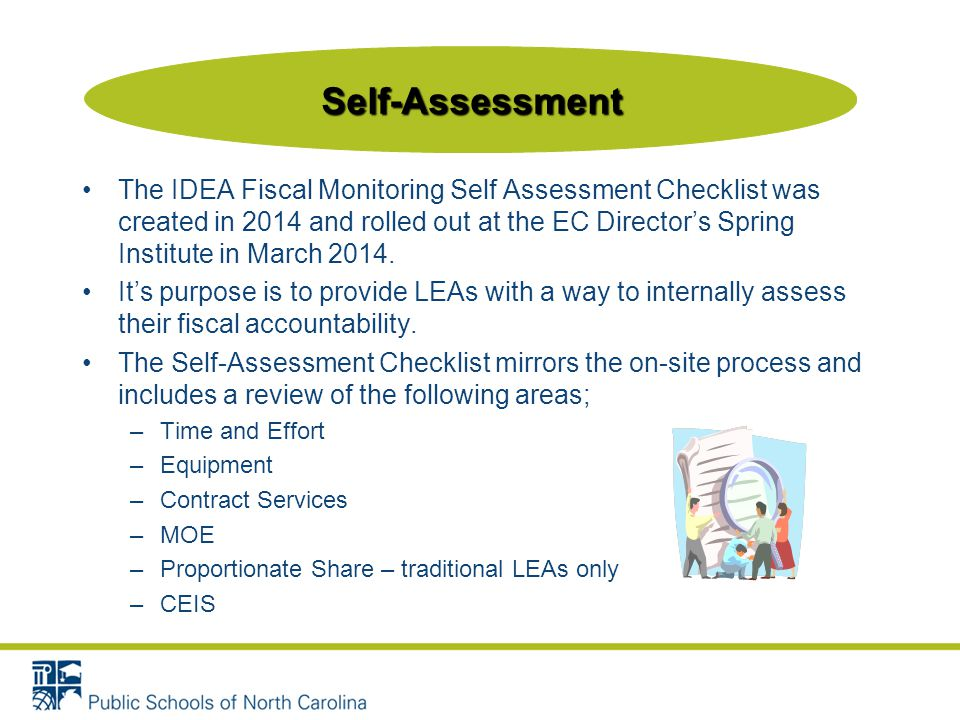 The IDEA Fiscal Monitoring Self Assessment Checklist was created in 2014 and rolled out at the EC Director's Spring Institute in March 2014.