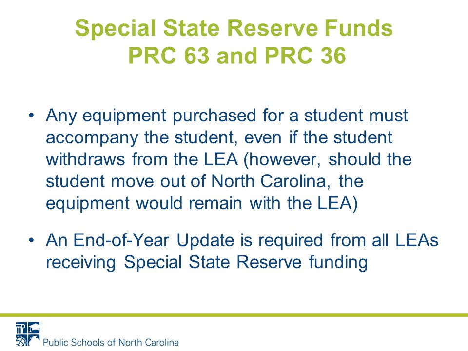 Special State Reserve Funds PRC 63 and PRC 36 Any equipment purchased for a student must accompany the student, even if the student withdraws from the