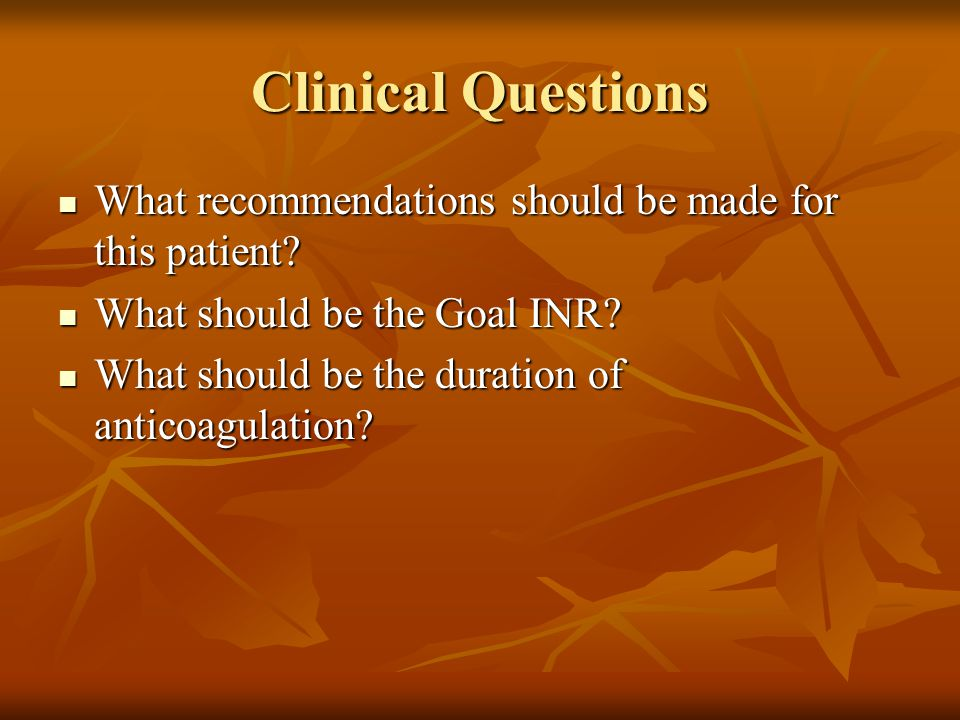 Clinical Questions What recommendations should be made for this patient.