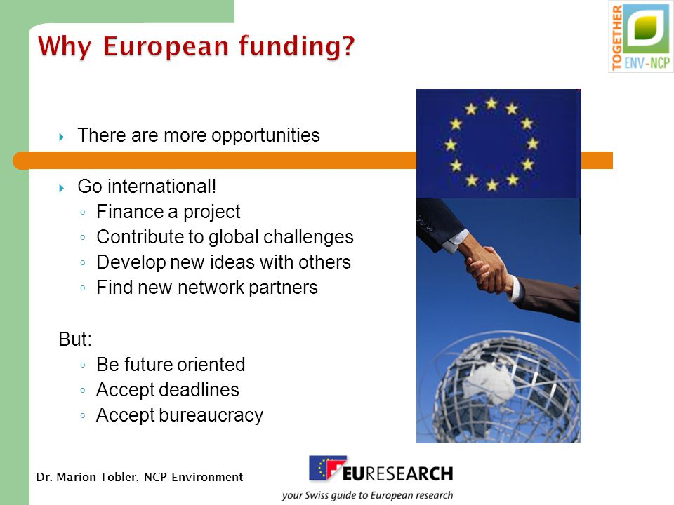 Dr. Marion Tobler, NCP Environment Why European funding.