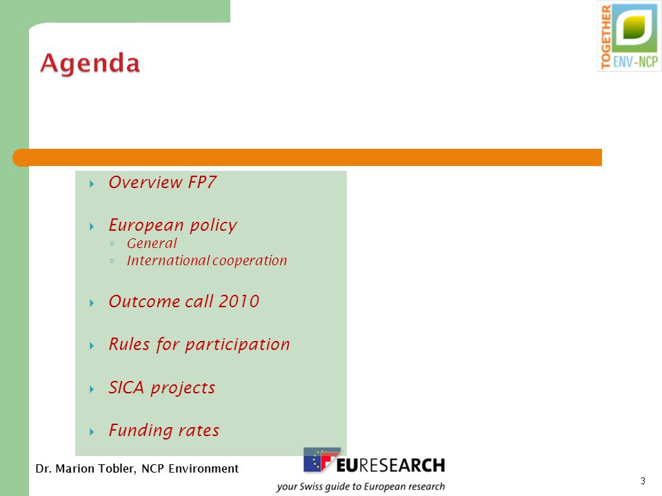 Dr. Marion Tobler, NCP Environment 3  Overview FP7  European policy ◦ General ◦ International cooperation  Outcome call 2010  Rules for participat