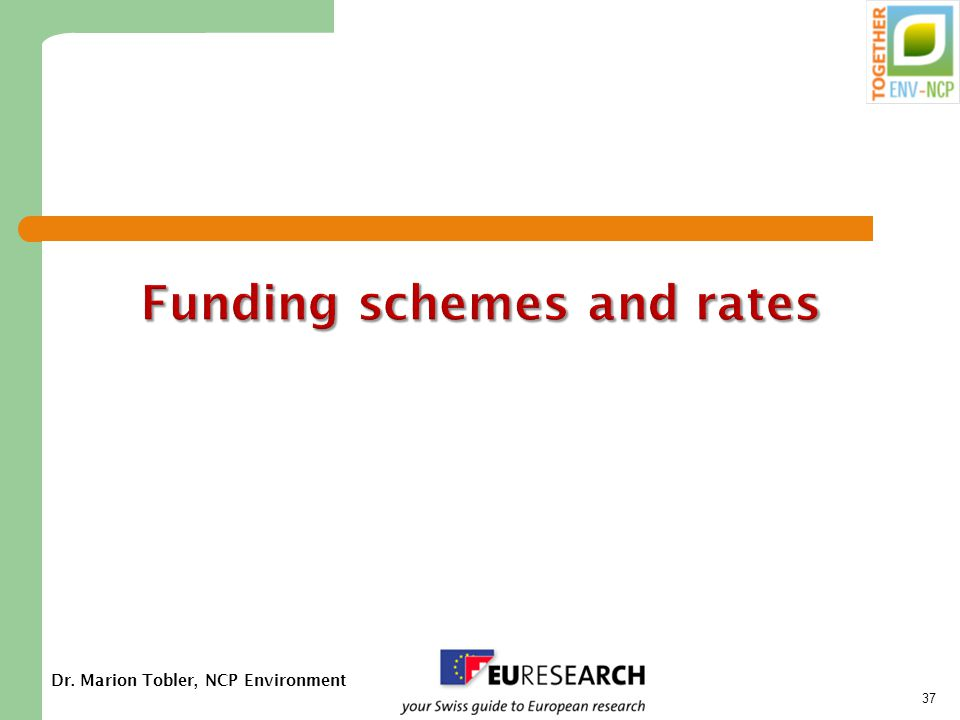 Dr. Marion Tobler, NCP Environment 37 Funding schemes and rates