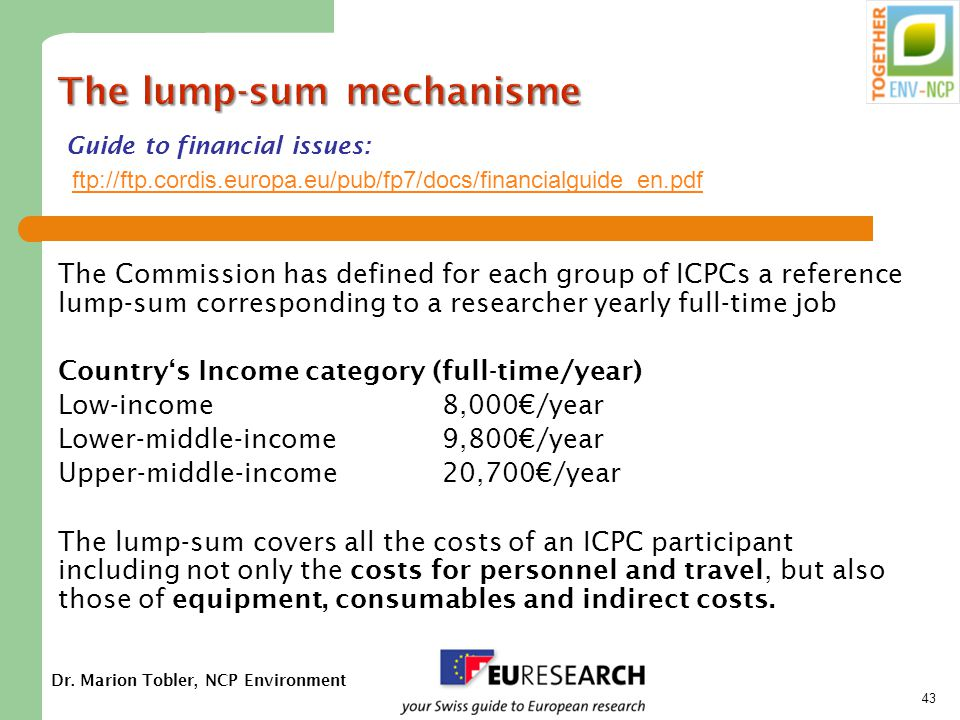 Dr. Marion Tobler, NCP Environment 43 The lump-sum mechanisme The Commission has defined for each group of ICPCs a reference lump-sum corresponding to