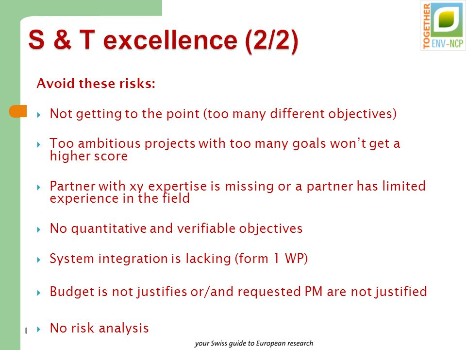 Dr. Marion Tobler, NCP Environment S & T excellence (2/2) Avoid these risks:  Not getting to the point (too many different objectives)  Too ambitiou