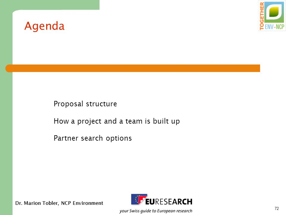 Dr. Marion Tobler, NCP Environment 72 Agenda Proposal structure How a project and a team is built up Partner search options