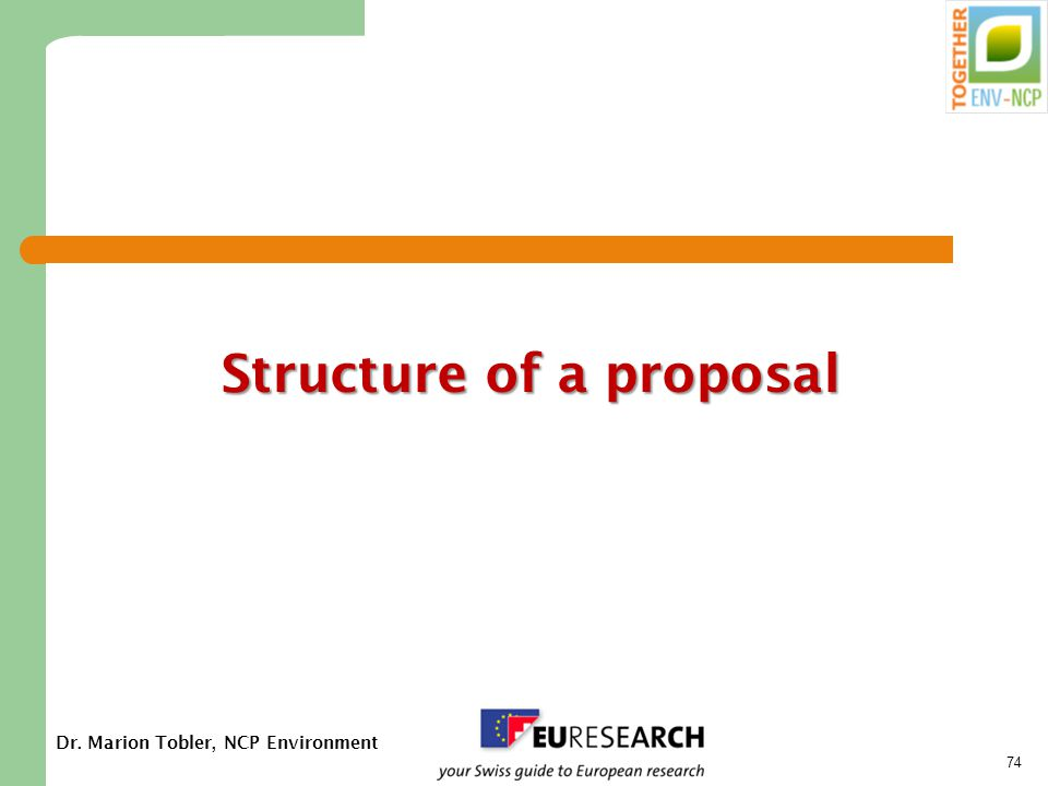 Dr. Marion Tobler, NCP Environment 74 Structure of a proposal