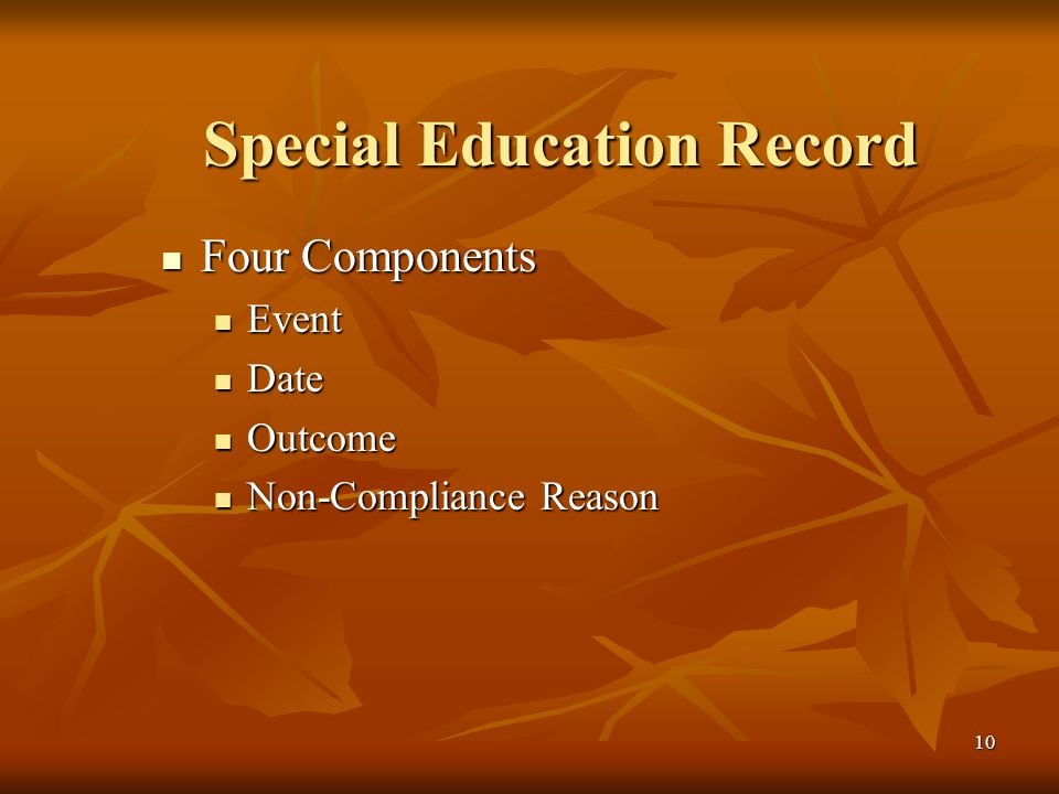 10 Special Education Record Four Components Four Components Event Event Date Date Outcome Outcome Non-Compliance Reason Non-Compliance Reason