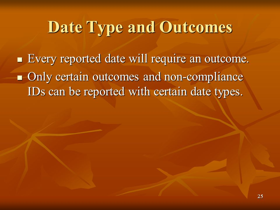 25 Date Type and Outcomes Every reported date will require an outcome.
