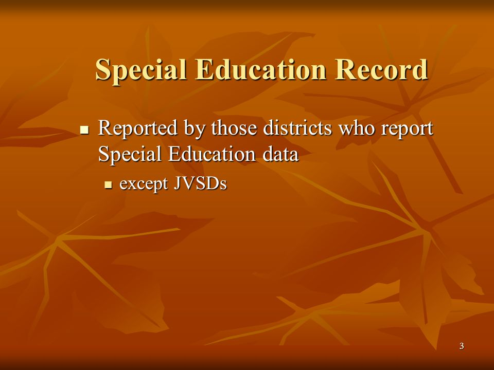 3 Special Education Record Reported by those districts who report Special Education data Reported by those districts who report Special Education data except JVSDs except JVSDs