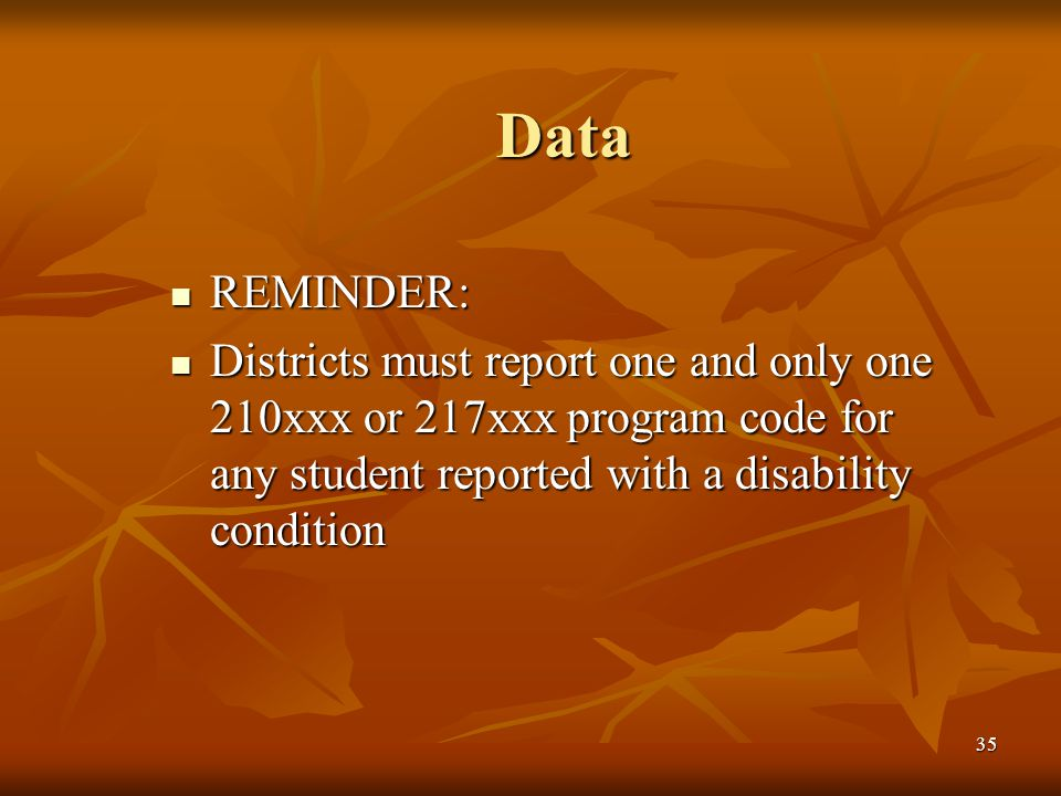 35 Data REMINDER: REMINDER: Districts must report one and only one 210xxx or 217xxx program code for any student reported with a disability condition Districts must report one and only one 210xxx or 217xxx program code for any student reported with a disability condition