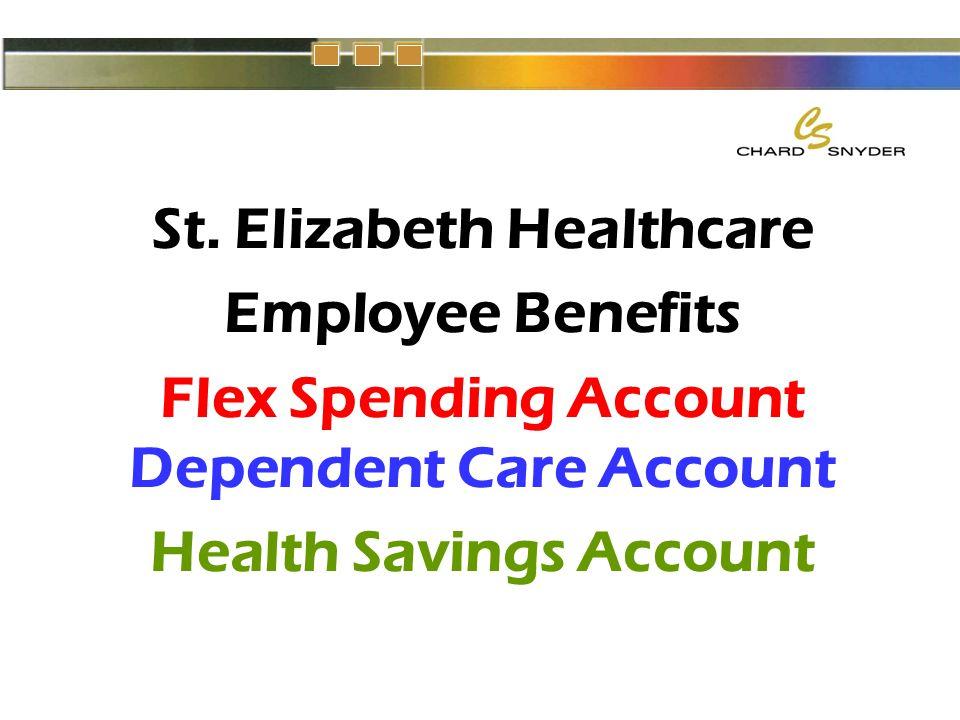 St. Elizabeth Healthcare Employee Benefits Flex Spending Account Dependent Care Account Health Savings Account