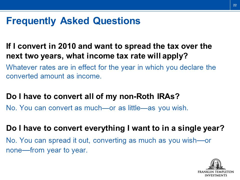 22 Frequently Asked Questions If I convert in 2010 and want to spread the tax over the next two years, what income tax rate will apply.