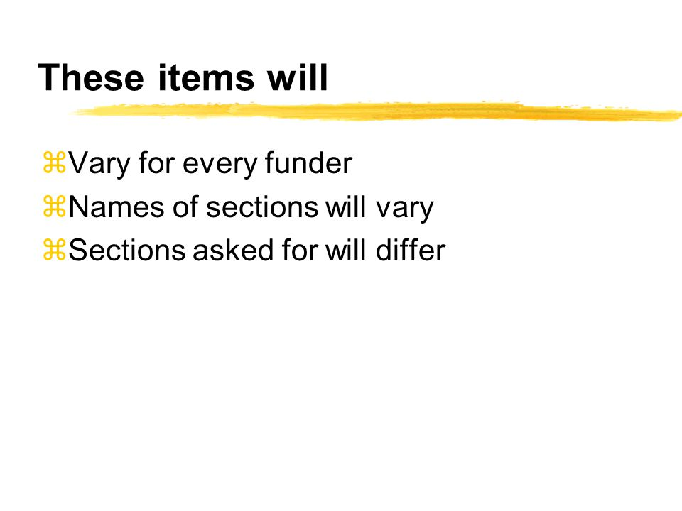 These items will zVary for every funder zNames of sections will vary zSections asked for will differ