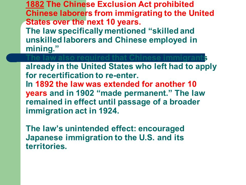 1882 The Chinese Exclusion Act prohibited Chinese laborers from immigrating to the United States over the next 10 years.