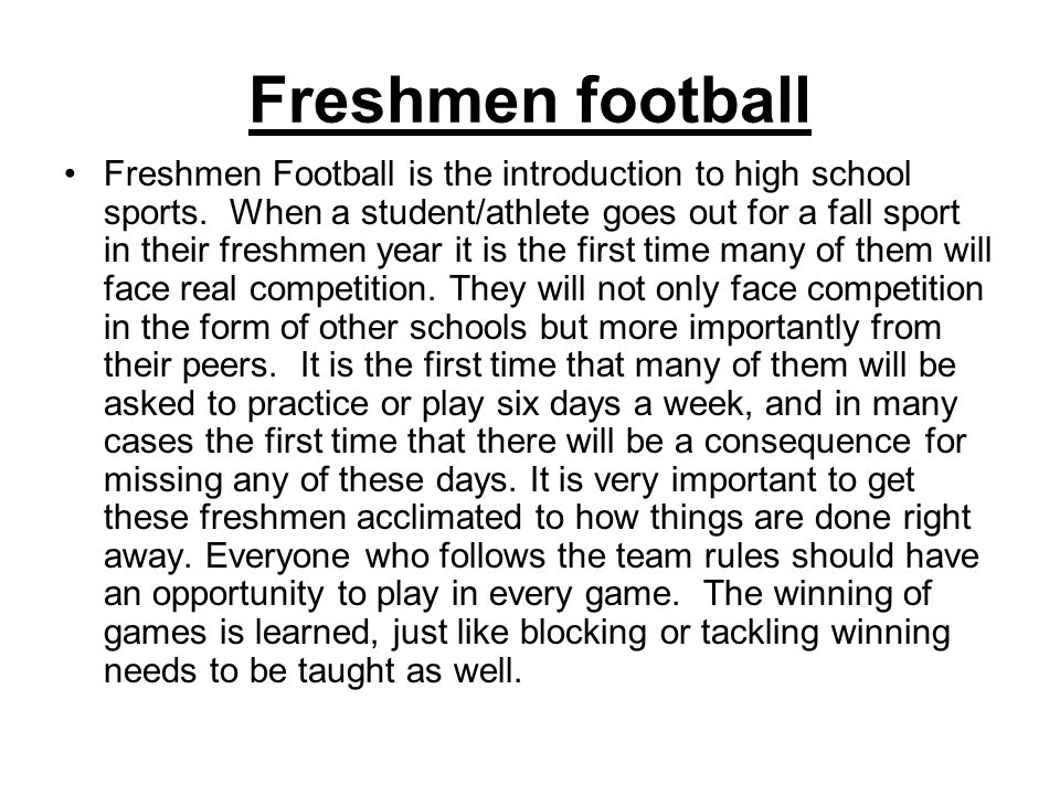 Freshmen football Freshmen Football is the introduction to high school sports.