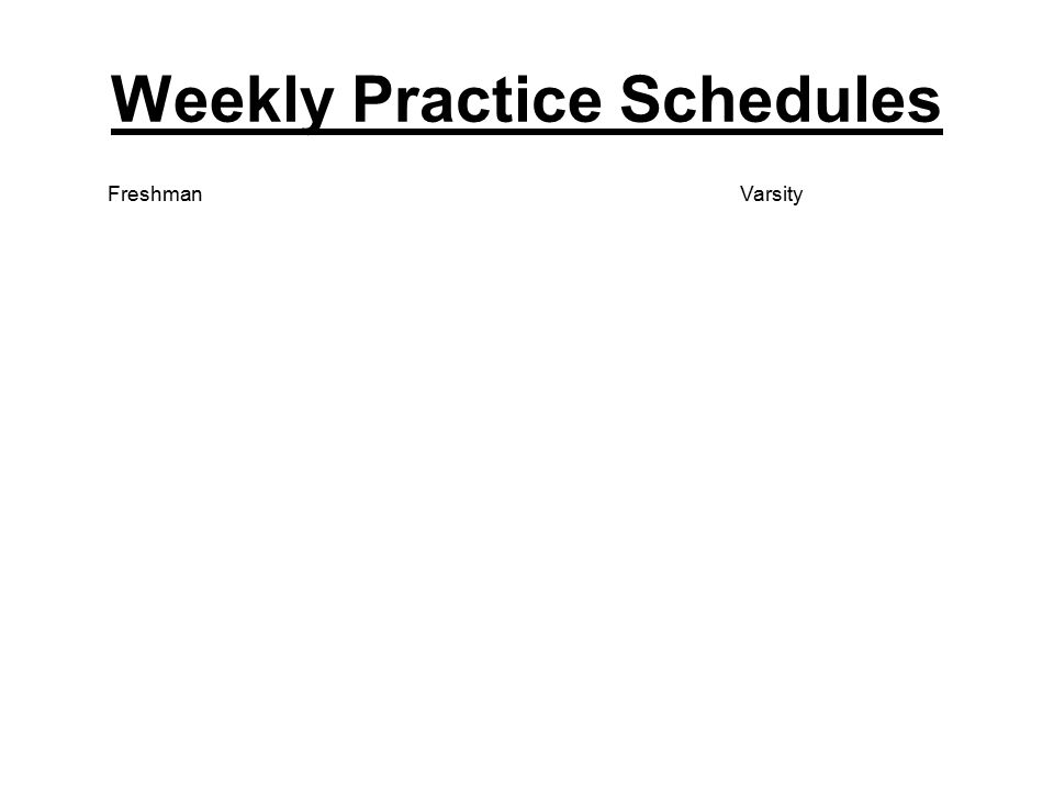 Weekly Practice Schedules FreshmanVarsity