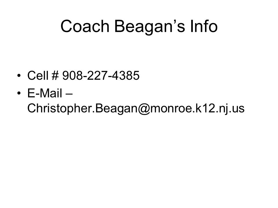 Coach Beagan's Info Cell # 908-227-4385 E-Mail – Christopher.Beagan@monroe.k12.nj.us