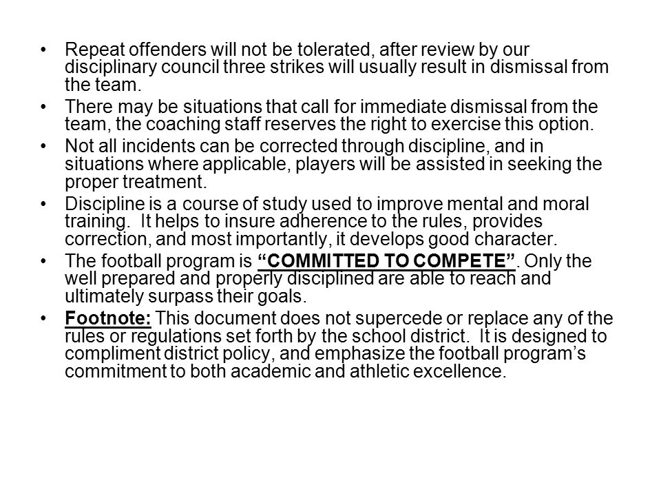 Repeat offenders will not be tolerated, after review by our disciplinary council three strikes will usually result in dismissal from the team.