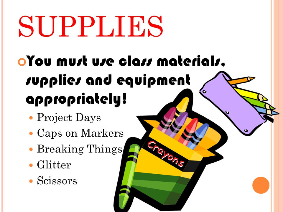 SUPPLIES You must use class materials, supplies and equipment appropriately.