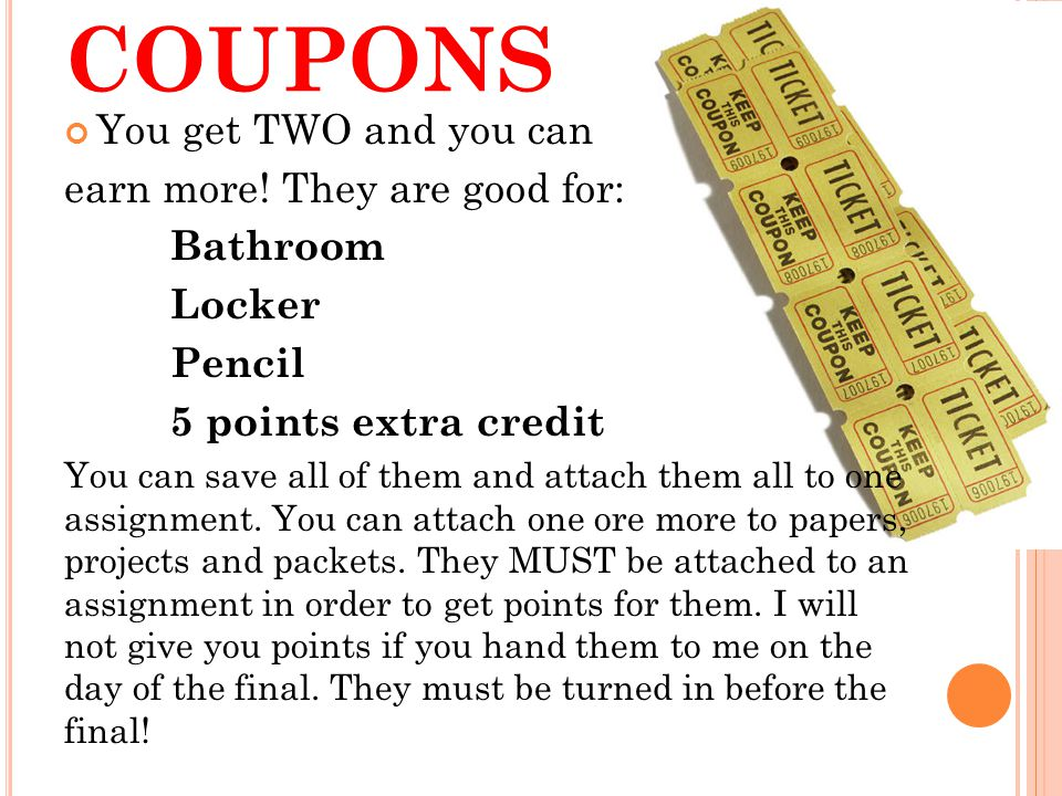 COUPONS You get TWO and you can earn more.