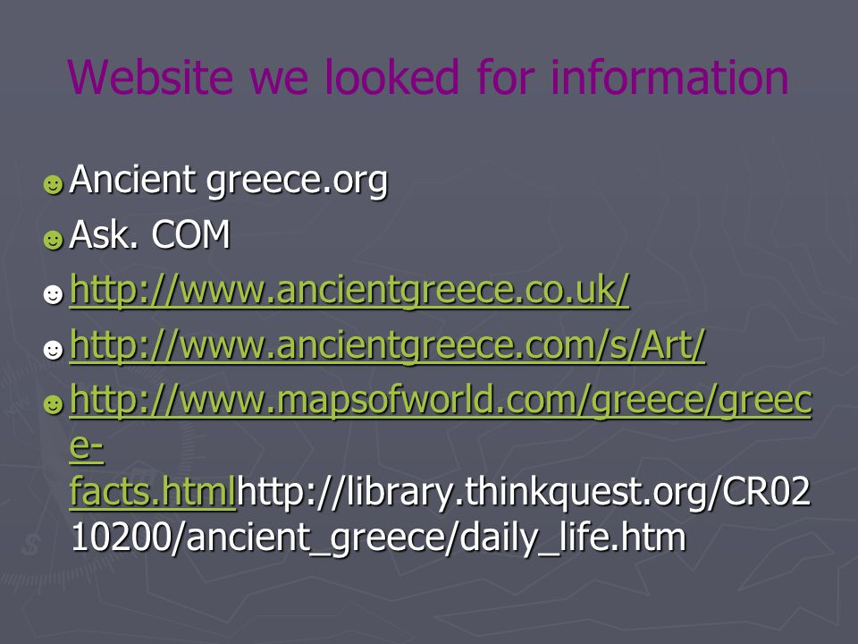 Website we looked for information ☻ Ancient greece.org ☻ Ask.