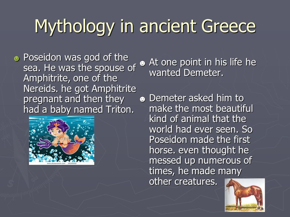 Mythology in ancient Greece ☻ Poseidon was god of the sea.