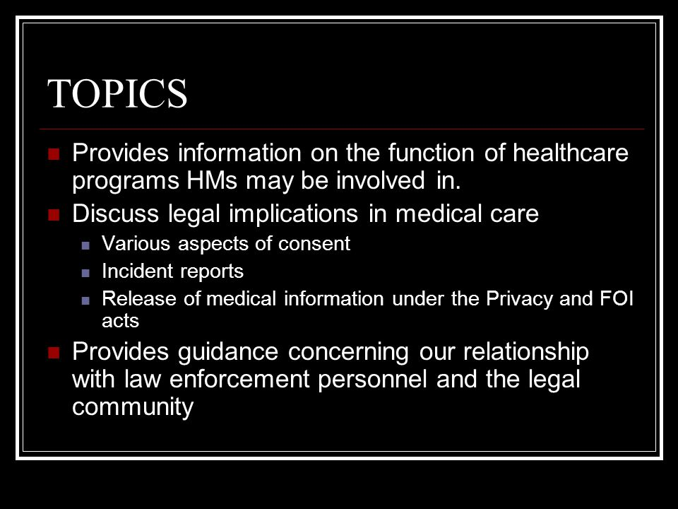 TOPICS Provides information on the function of healthcare programs HMs may be involved in. Discuss legal implications in medical care Various aspects