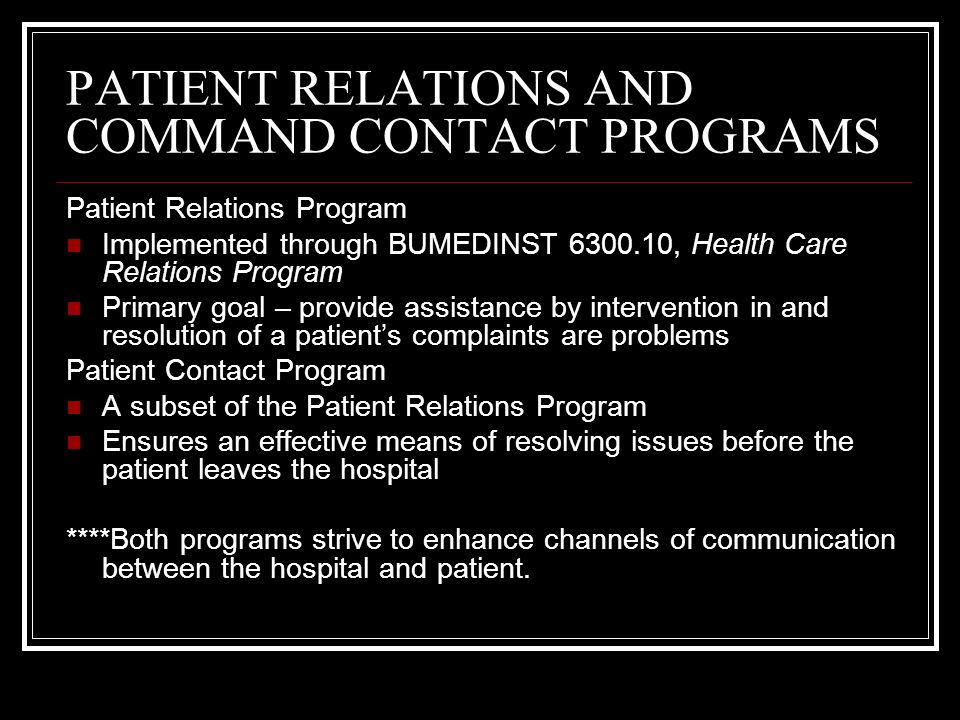 PATIENT RELATIONS AND COMMAND CONTACT PROGRAMS Patient Relations Program Implemented through BUMEDINST 6300.10, Health Care Relations Program Primary