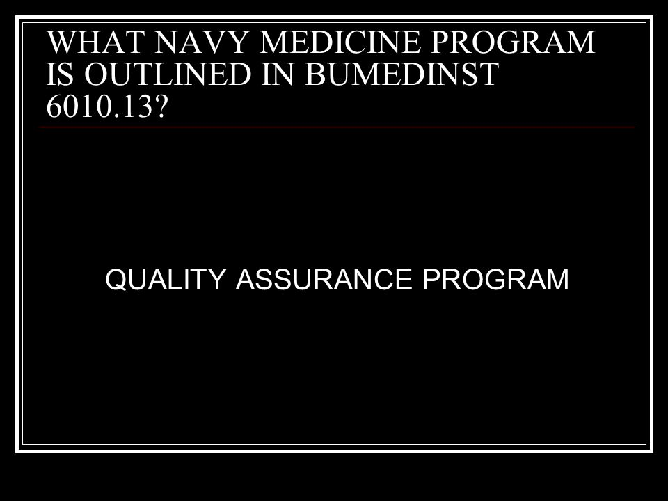 WHAT NAVY MEDICINE PROGRAM IS OUTLINED IN BUMEDINST 6010.13? QUALITY ASSURANCE PROGRAM