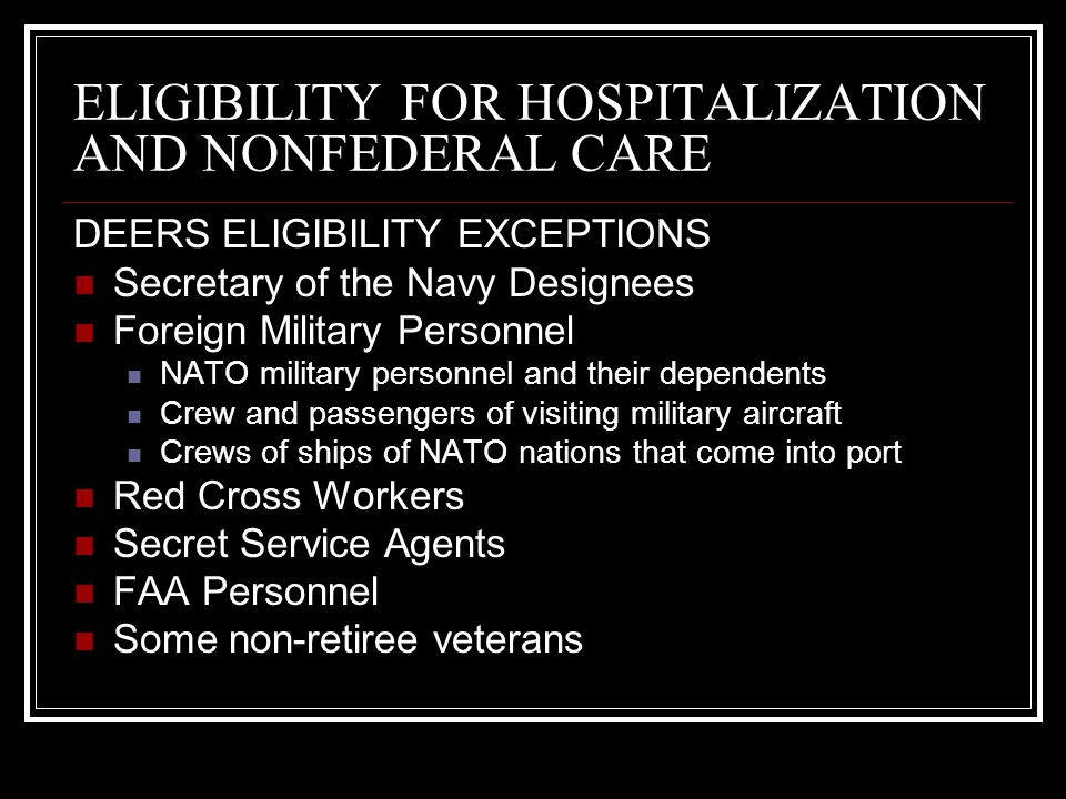 ELIGIBILITY FOR HOSPITALIZATION AND NONFEDERAL CARE DEERS ELIGIBILITY EXCEPTIONS Secretary of the Navy Designees Foreign Military Personnel NATO milit