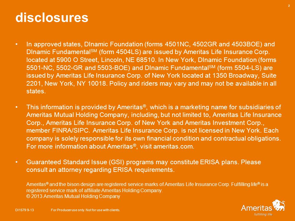 disclosures In approved states, DInamic Foundation (forms 4501NC, 4502GR and 4503BOE) and DInamic Fundamental SM (form 4504LS) are issued by Ameritas Life Insurance Corp.