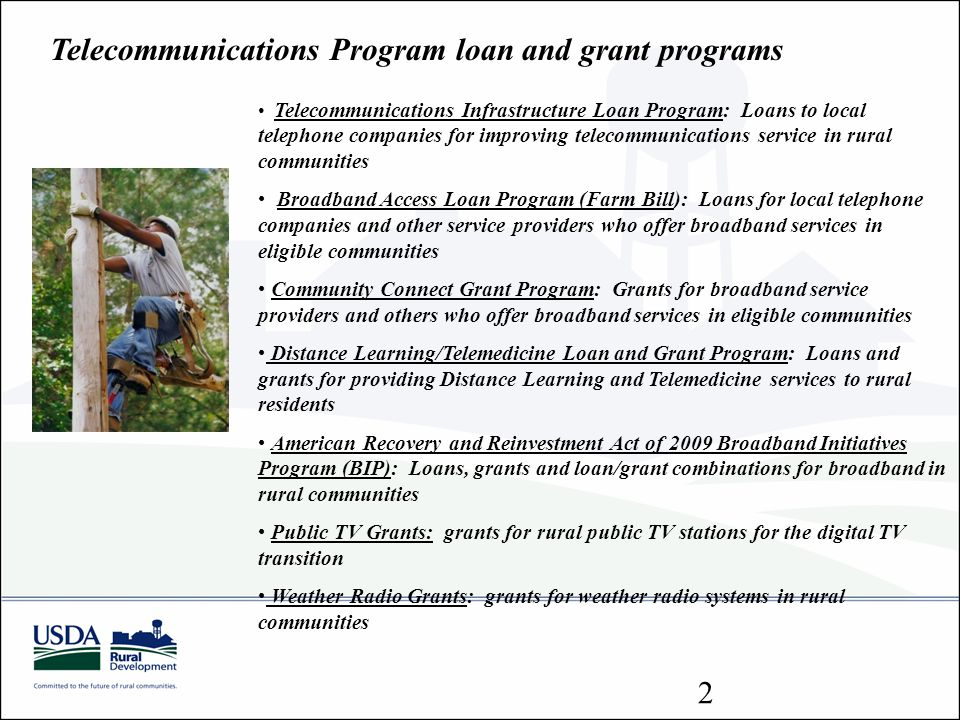 Telecommunications Program loan and grant programs Telecommunications Infrastructure Loan Program: Loans to local telephone companies for improving te