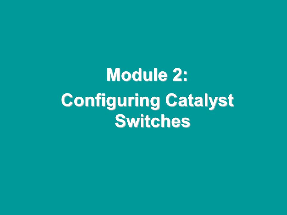 @ONE Spring Hands-On Institute 2-2 Module 2: Configuring Catalyst Switches